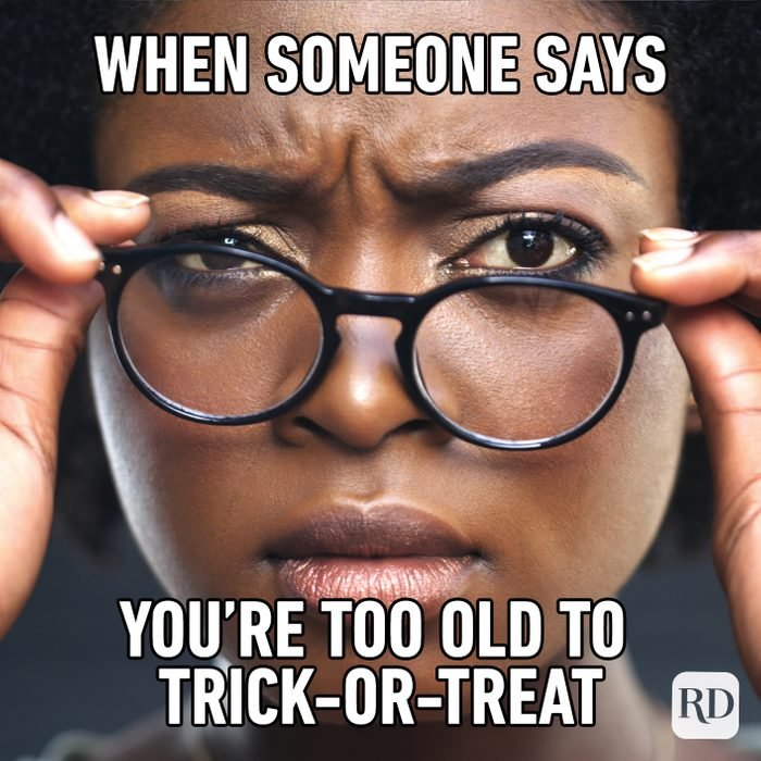 When Someone Says You're Too Old To Trick Or Treat