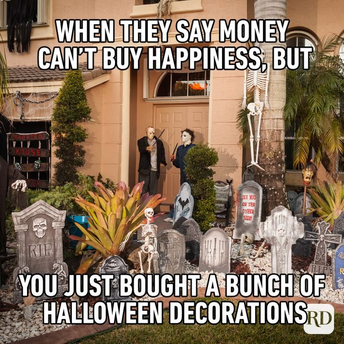When They Say Money Can't Buy Happiness, But You Just Bought A Bunch Of Halloween Decorations