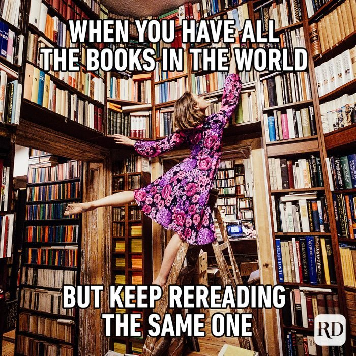 When You Have All The Books In The World But Keep Rereading The Same One