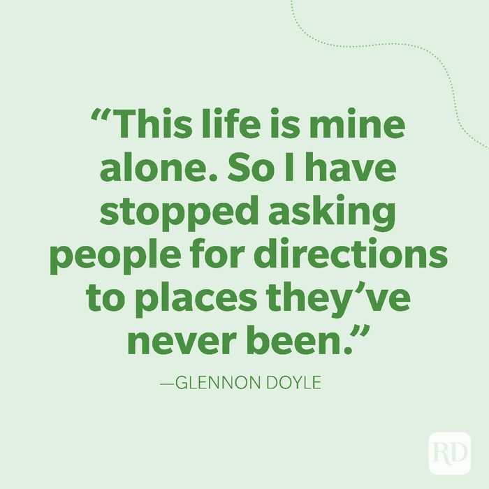 31-This life is mine alone. So I have stopped asking people for directions to places they've never been