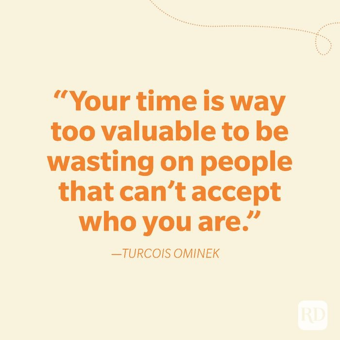 4-Your time is way too valuable to be wasting on people that can't accept who you are