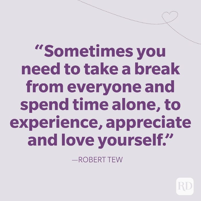 24-Sometimes you need to take a break from everyone and spend time alone, to experience, appreciate and love yourself