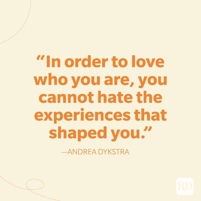 29-In order to love who you are, you cannot hate the experiences that shaped you