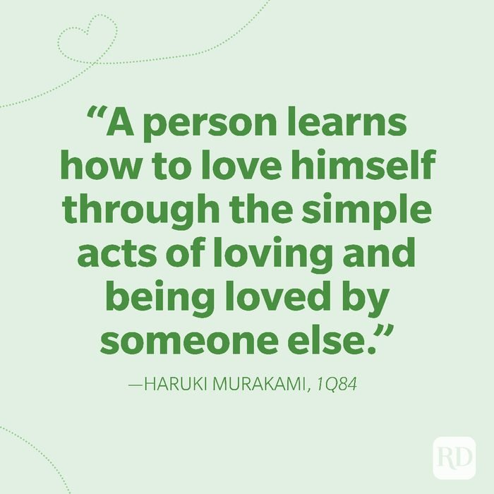 6-A person learns how to love himself through the simple acts of loving and being loved by someone else.