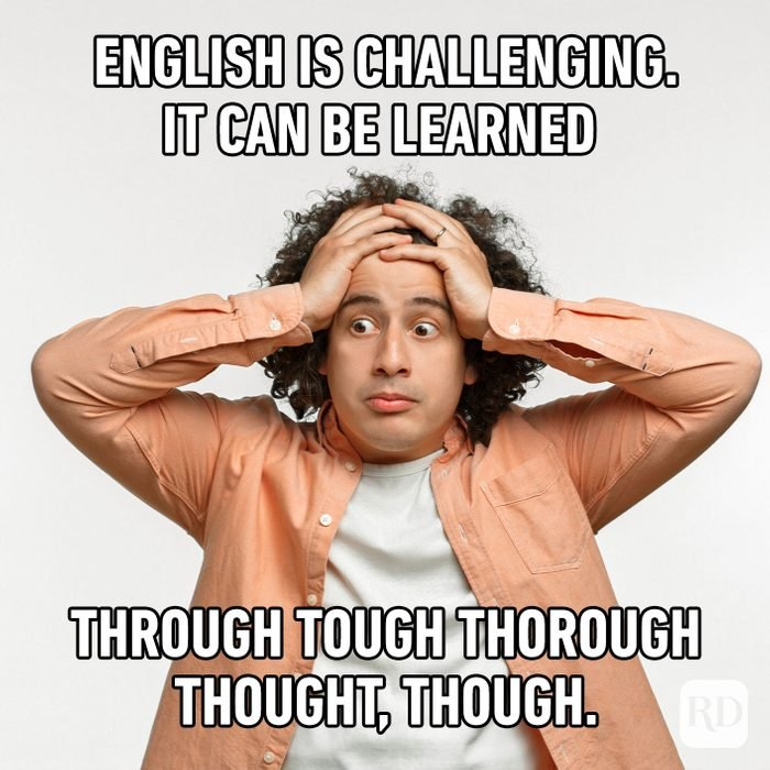 English Is Challenging. It Can Be Learned Through Tough Thorough Thought, Though