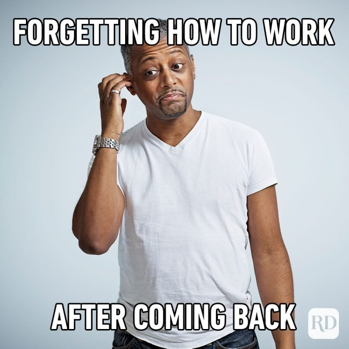 Forgetting How To Work After Coming Back