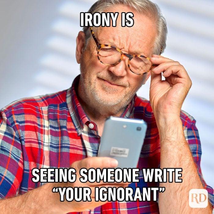 Irony Is Seeing Someone Write Your Ignorant