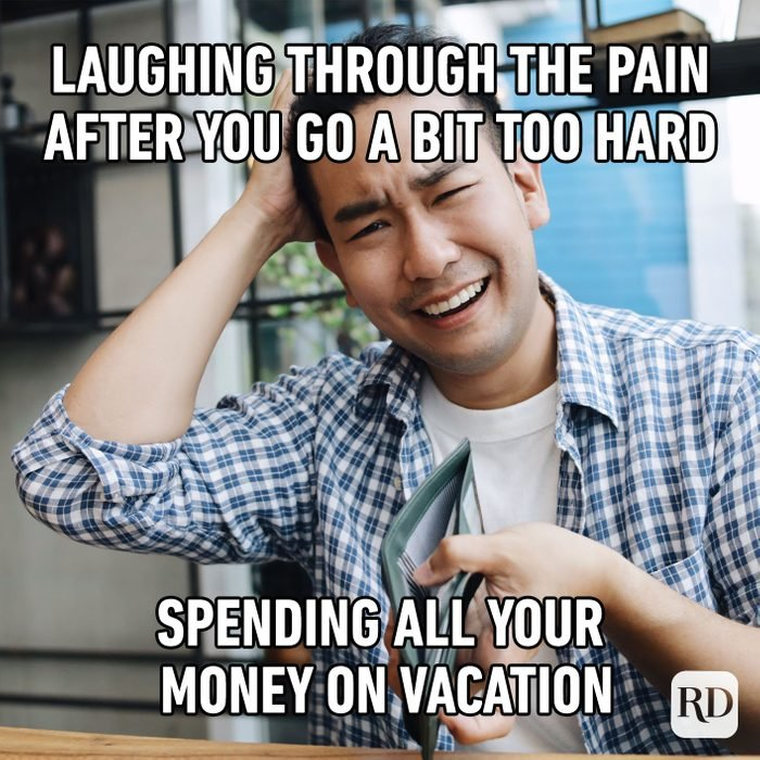 Laughing Through The Pain After You Go A Bit Too Hard Spending All Your Money On Vacation
