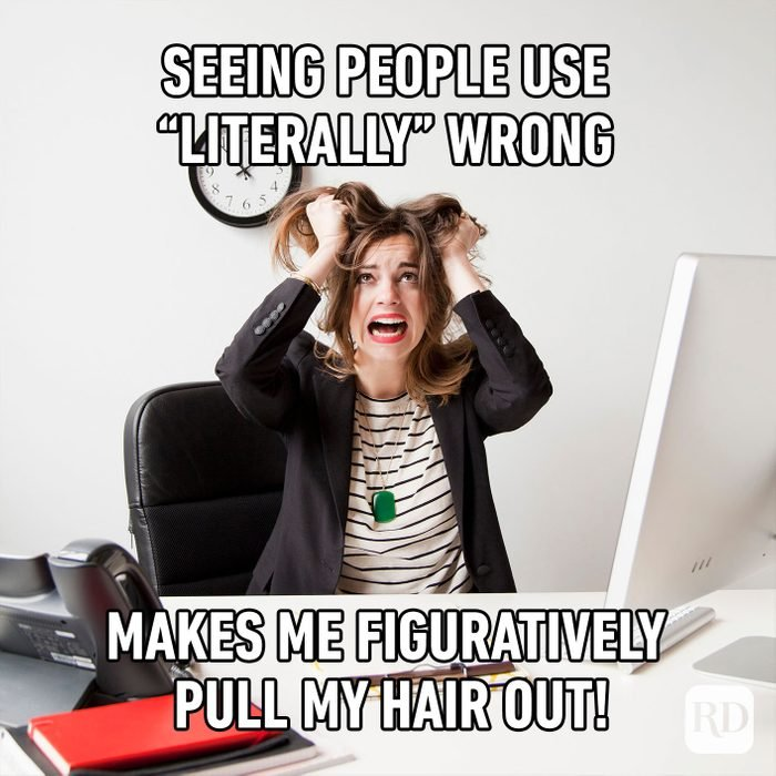 Seeing People Use Literally Wrong Makes Me Figuratively Pull My Hair Out!