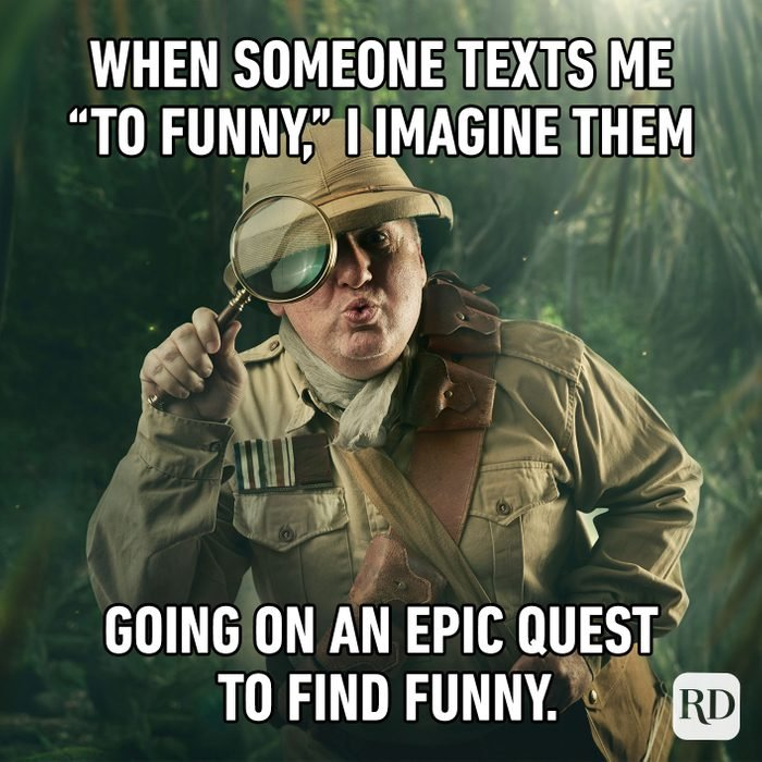 When Someone Texts Me To Funny, I Imagine Them Going On An Epic Quest To Find Funny.