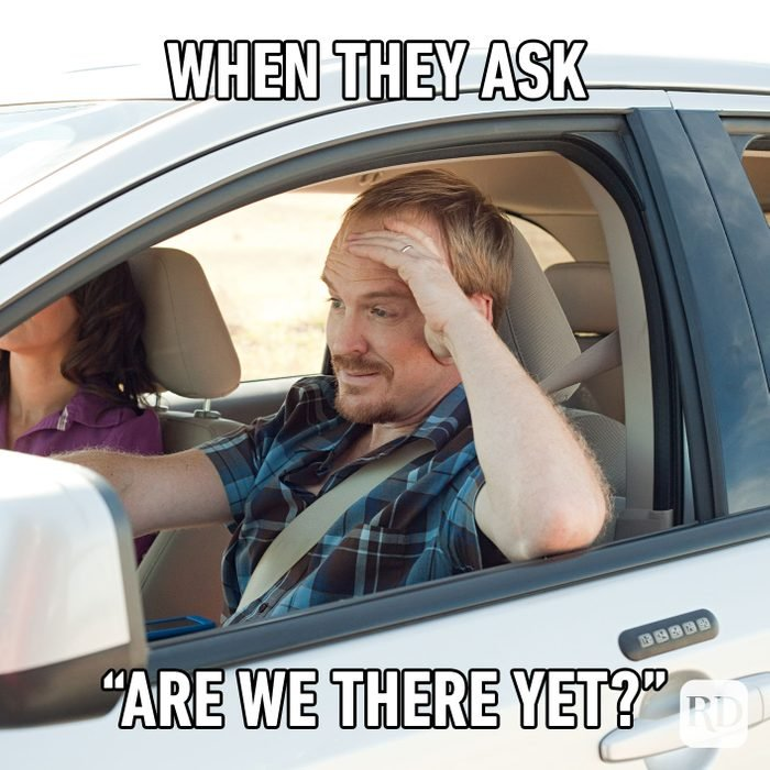 When They Ask Are We There Yet?