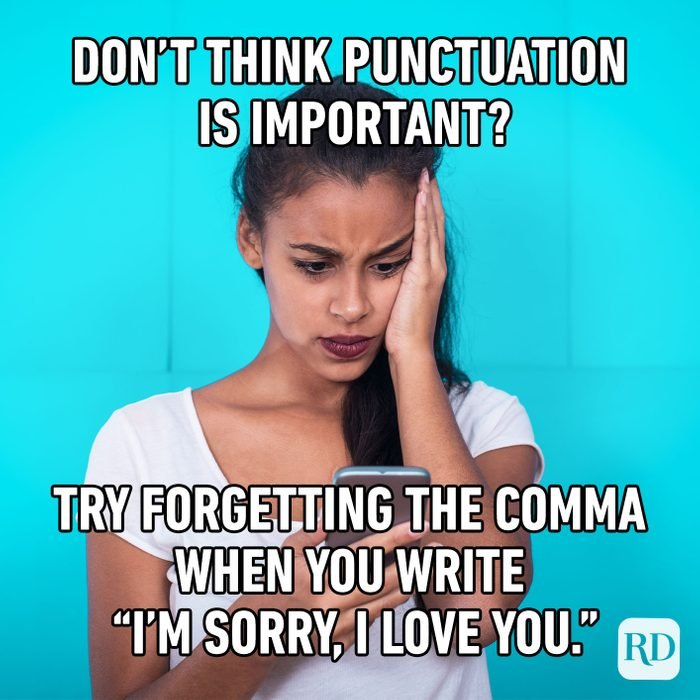 Don't Think Punctuation Is Important? Try Forgetting The Comma When You Write I'm Sorry, I Love You.