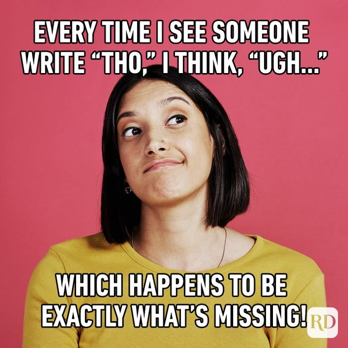 Every Time I See Someone Write Tho, I Think, Ugh... Which Happens To Be Exactly What's Missing!