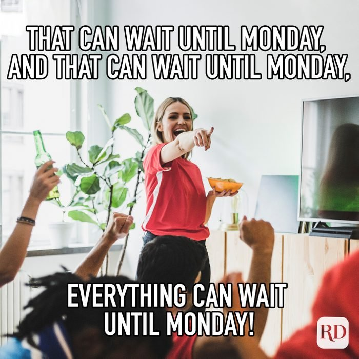 Everything Can Wait Until Monday