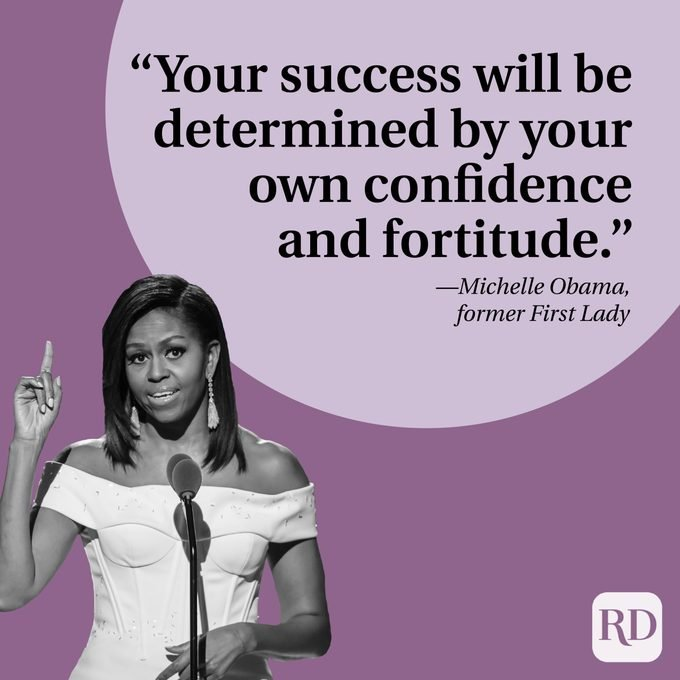 """""""Your success will be determined by your own confidence and fortitude."""" —Michelle Obama, former First Lady"""