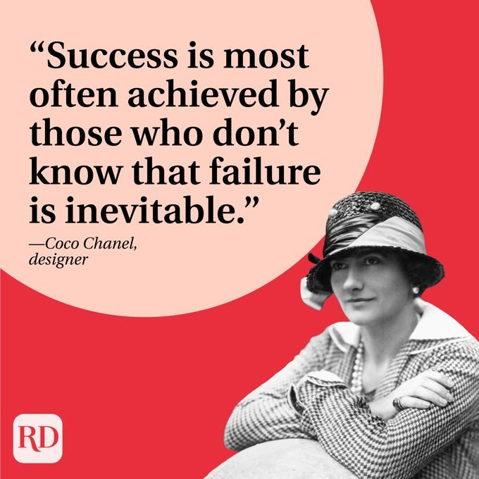 """""""Success is most often achieved by those who don't know that failure is inevitable."""" —Coco Chanel, designer"""