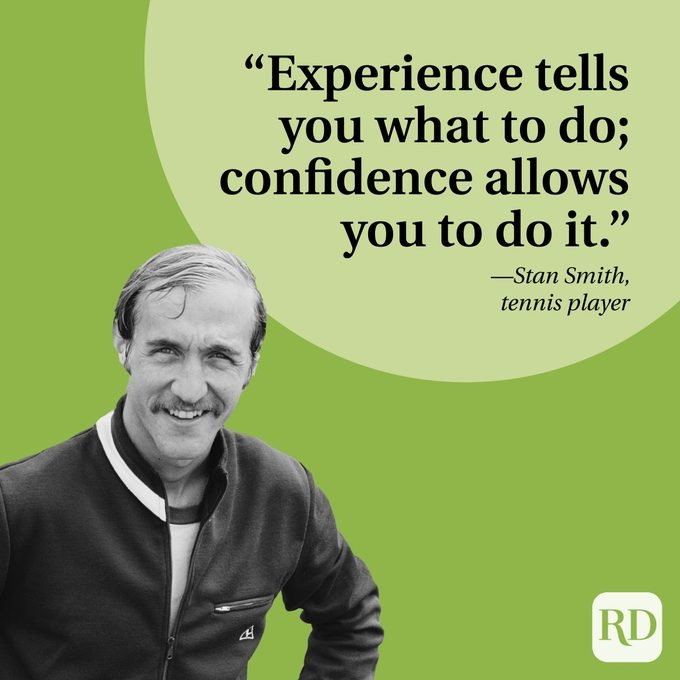 """""""Experience tells you what to do; confidence allows you to do it."""" —Stan Smith, tennis player"""