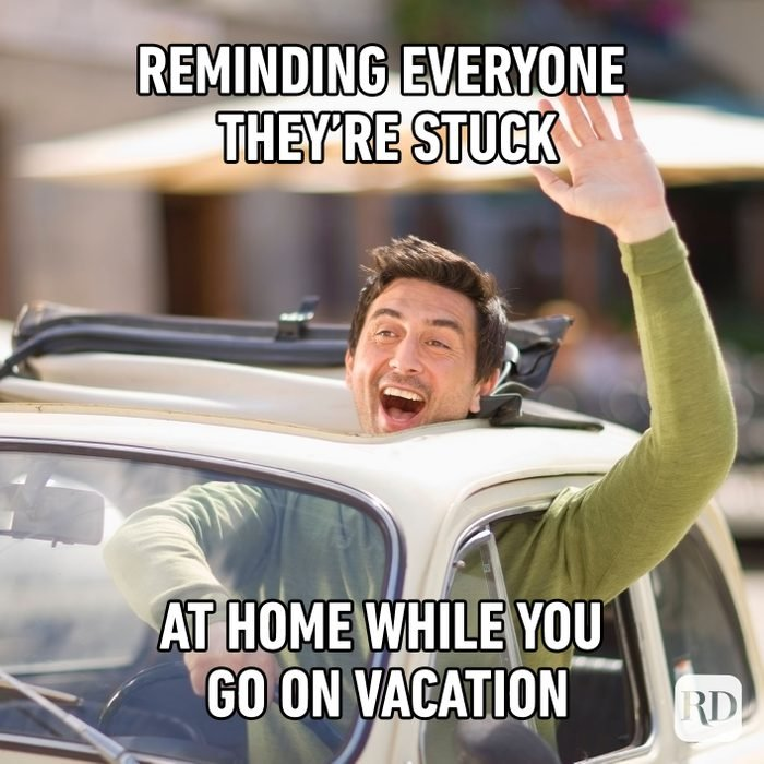 Reminding Everyone They're Stuck At Home While You Go On Vacation