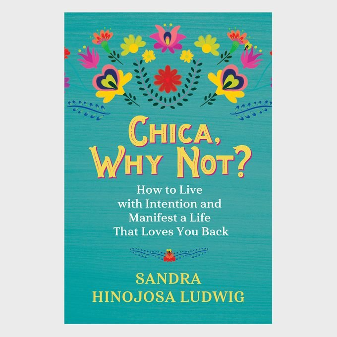 Chica Why Not How To Live With Intention And Manifest A Life That Loves You Back By Sandra Hinojosa Ludwig