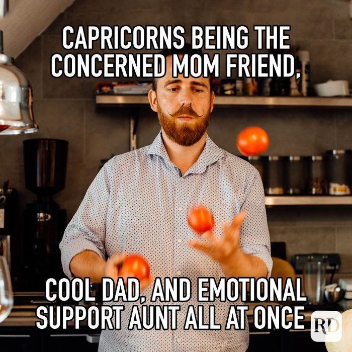 Capricorns Being The Concerned Mom Friend Cool Dad And Emotional Support Aunt All At Once meme text