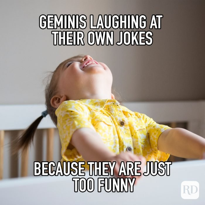 Geminis Laughing At Their Own Jokes Because They Are Just Too Funny meme text