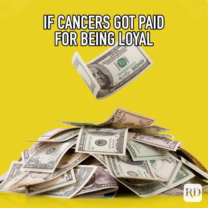 If Cancers Got Paid For Being Loyal meme text on image of a pile of cash