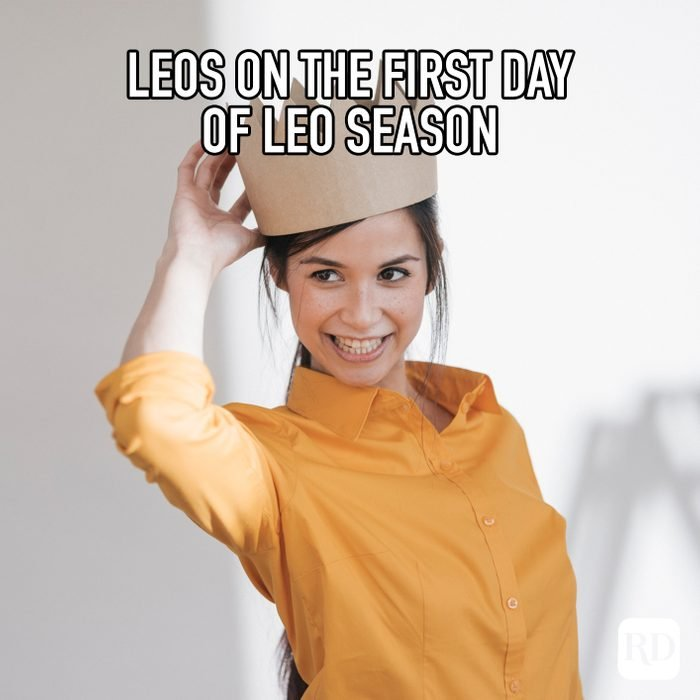 Leos On The First Day Of Leo Season meme text