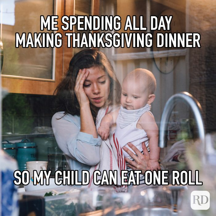 Me Spending All Day Making Thanksgiving Dinner So My Child Can Eat One Roll meme text