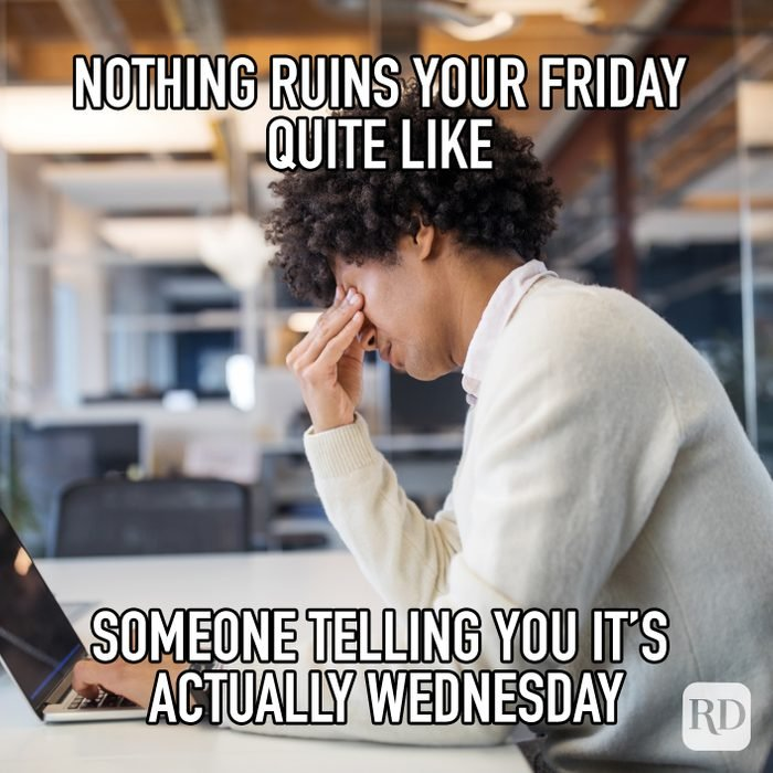 Nothing Ruins Your Friday Quite Like Someone Telling You Its Actually Wednesday meme text