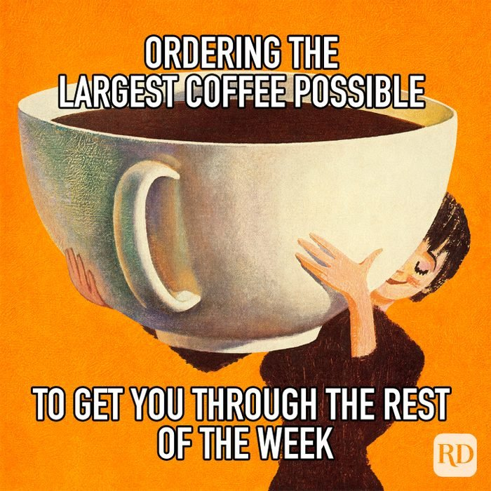 Ordering The Largest Coffee Possible To Get Through The Rest Of The Week meme text