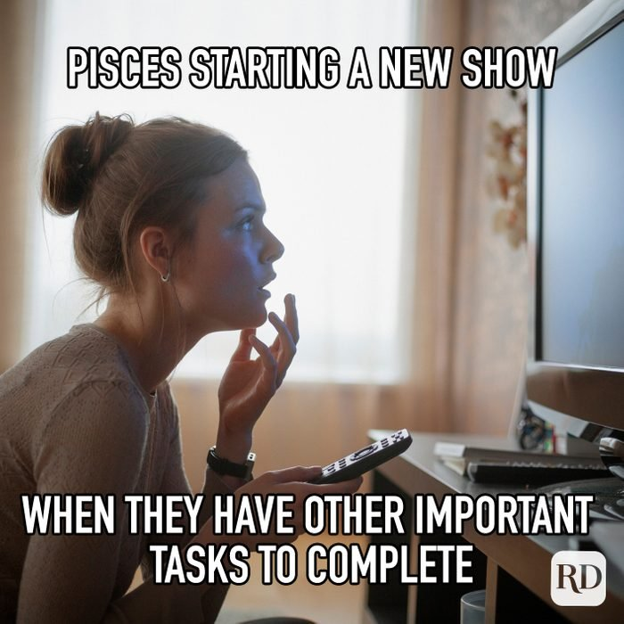 Pisces Starting A New Show When They Have Other Important Tasks To Complete meme text