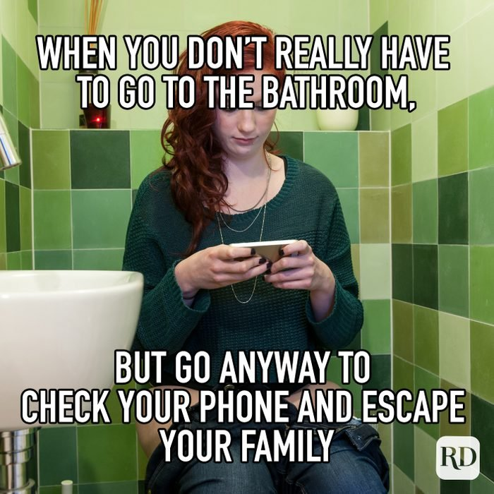 When You Dont Really Have To Go To The Bathroom But Go Anyway To Check Your Phone And Escape Your Family meme text