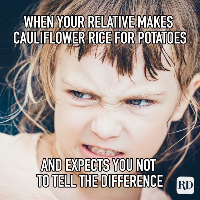 When Your Relative Makes Cauliflower Rice For Potatoes And Expects You To Tell The Difference meme text