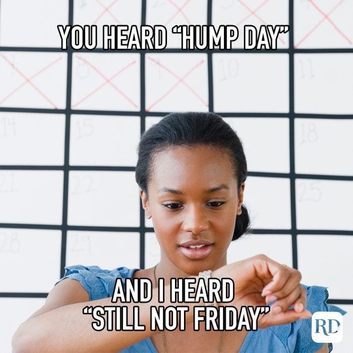 You Heard Hump Day And I Heard Still Not Friday meme text