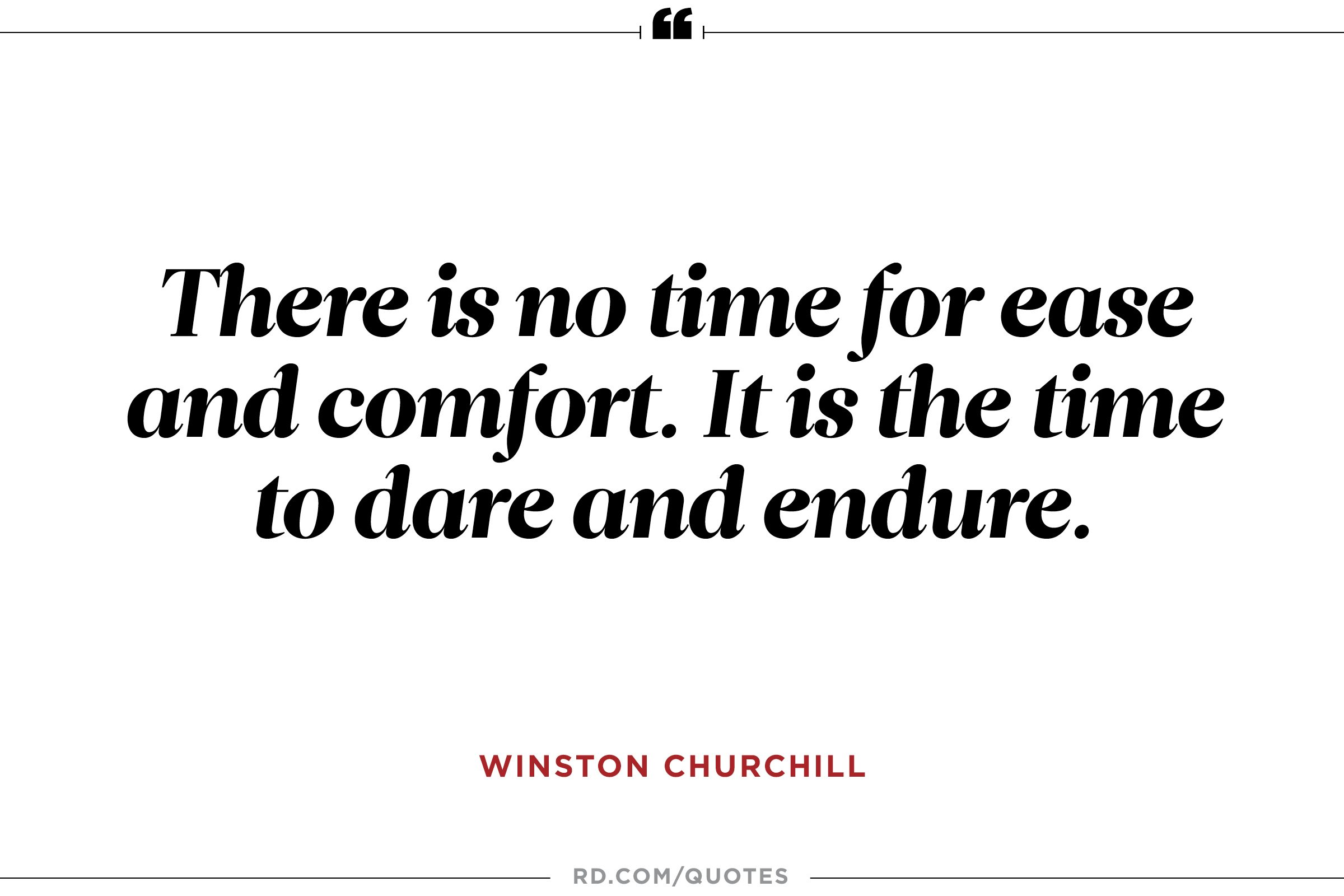 There is no time for ease and comfort.