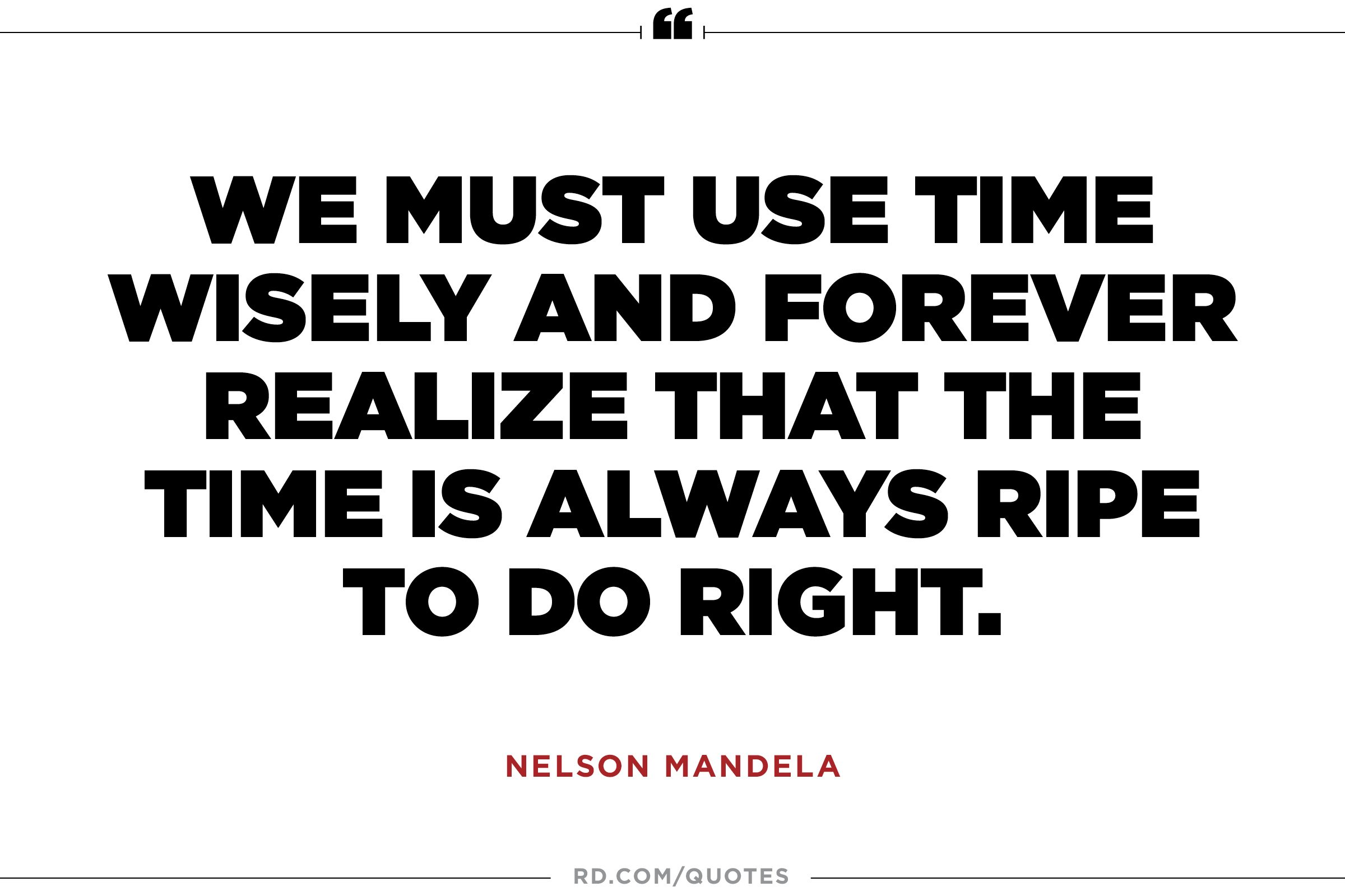 """...the time is always ripe to do right."""