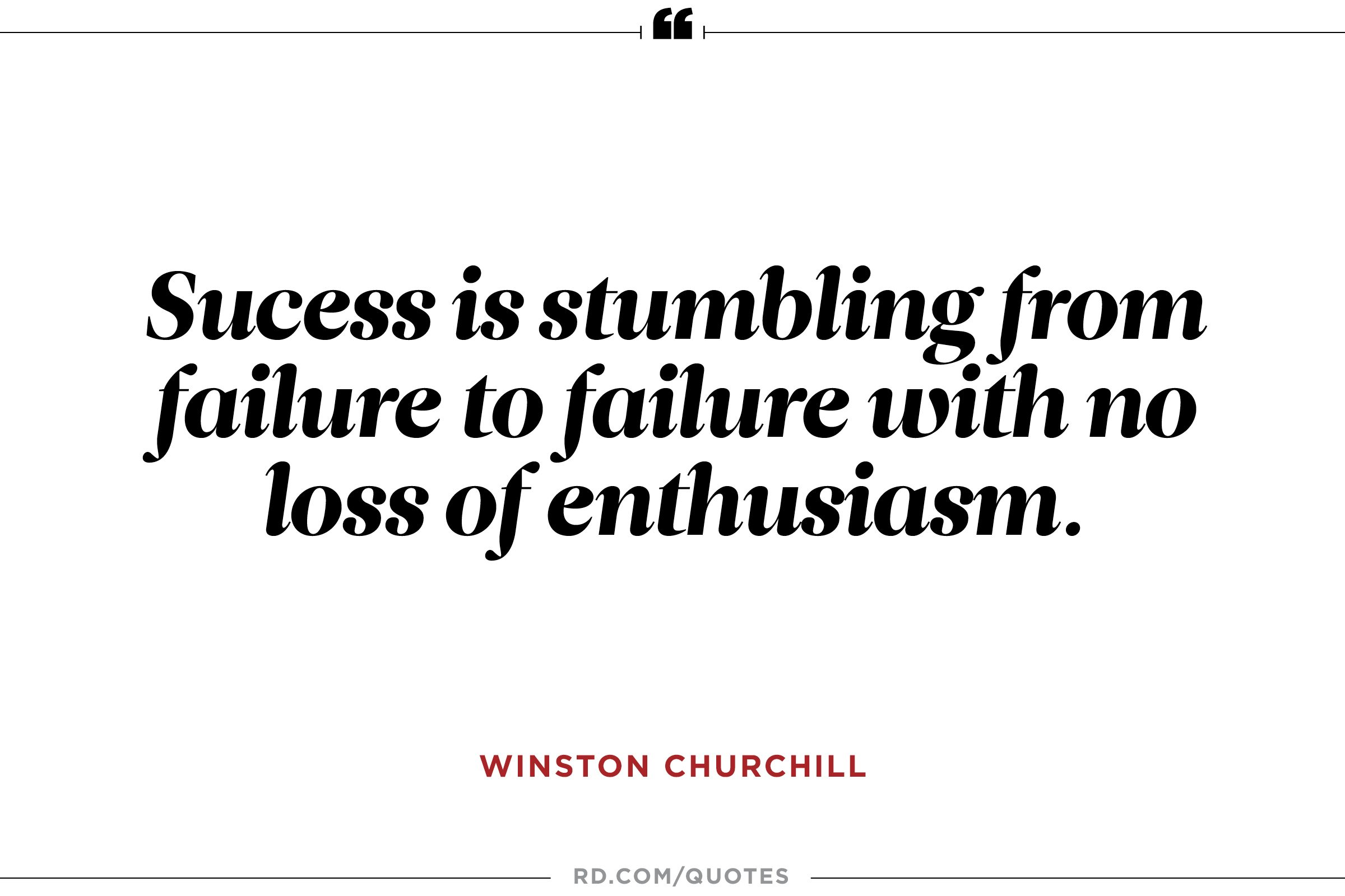 Success is stumbling from failure to failure