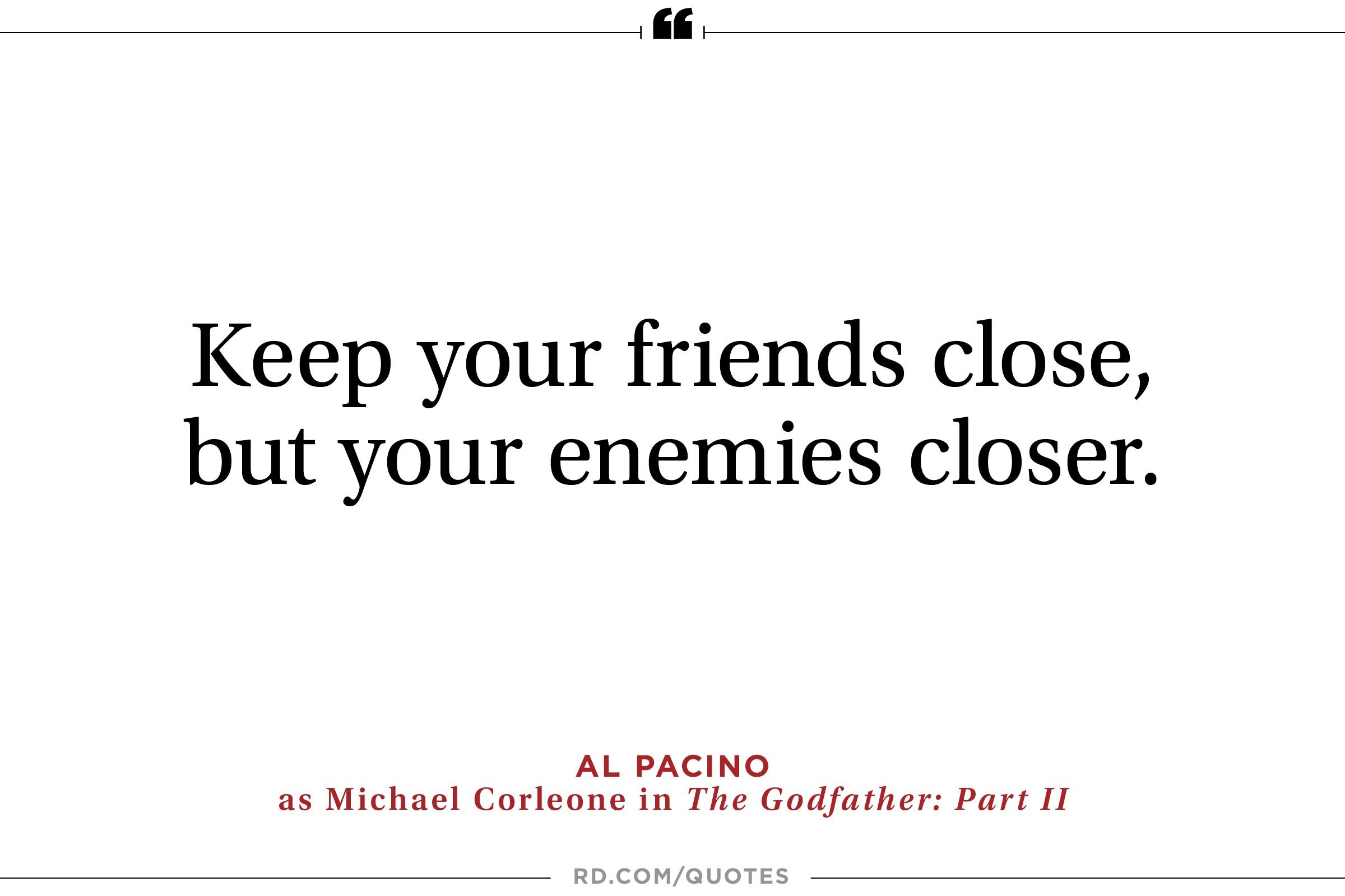 Keep your friends close,