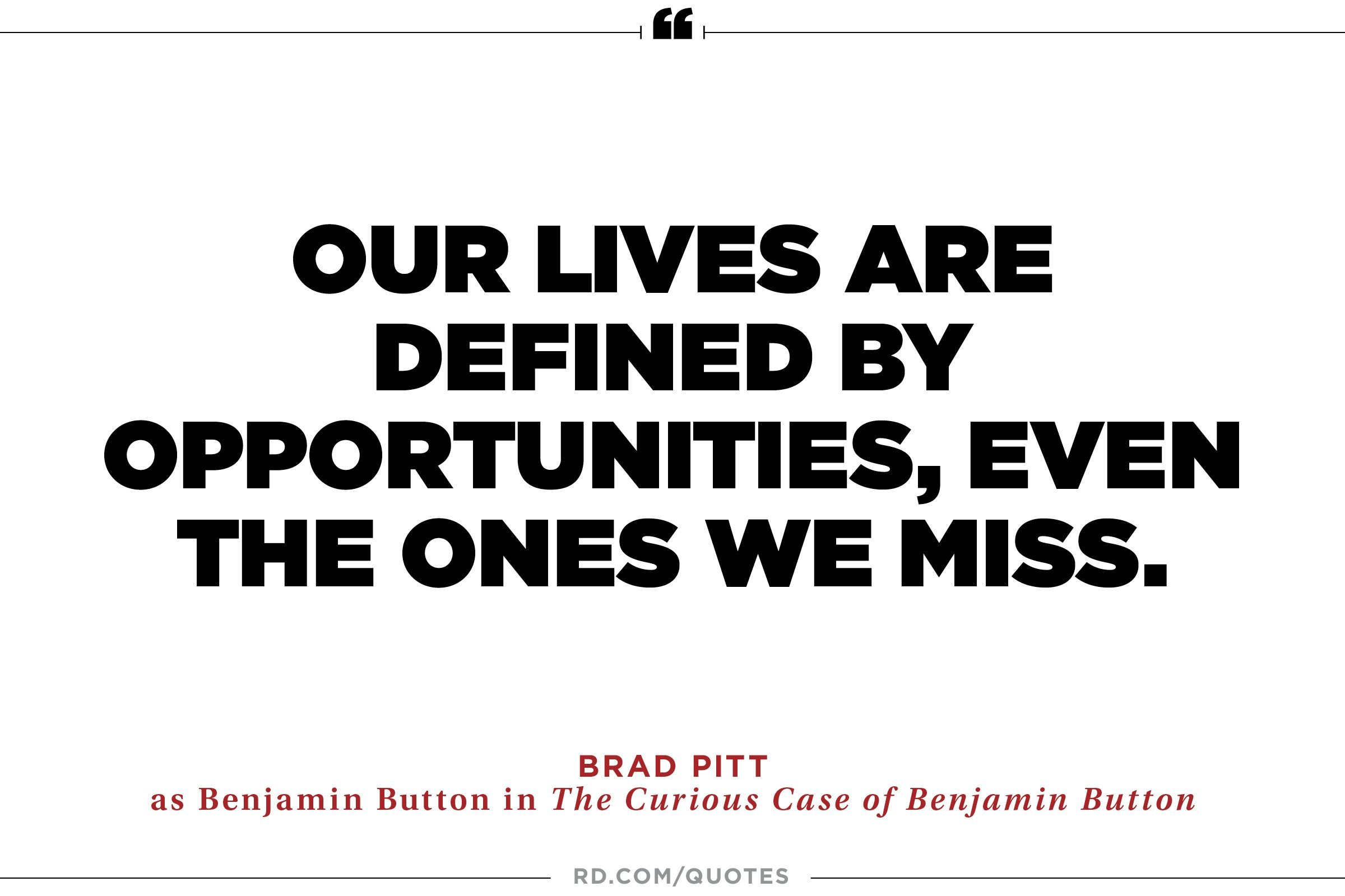 Our lives are defined by opportunities,