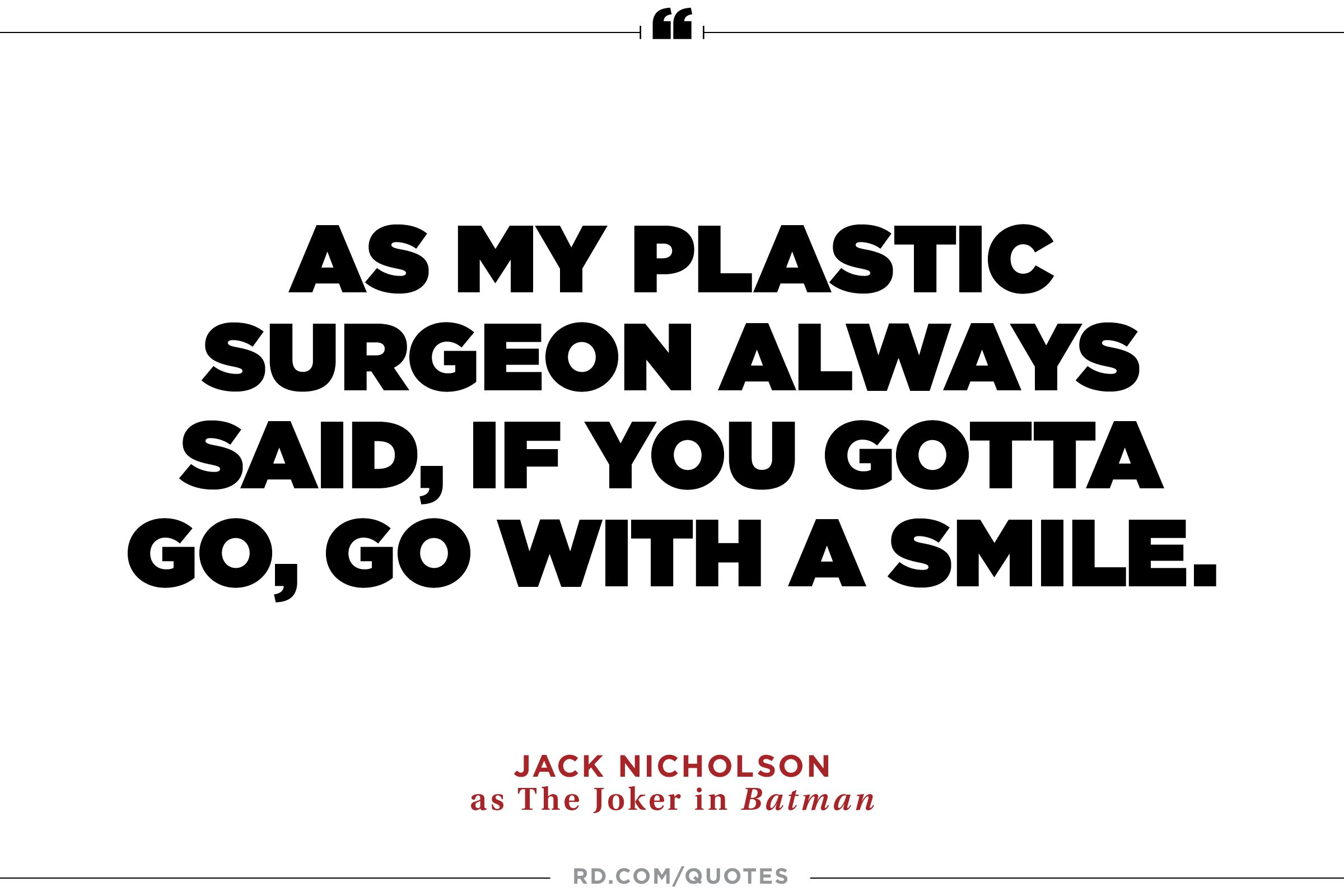 As my plastic surgeon always said,