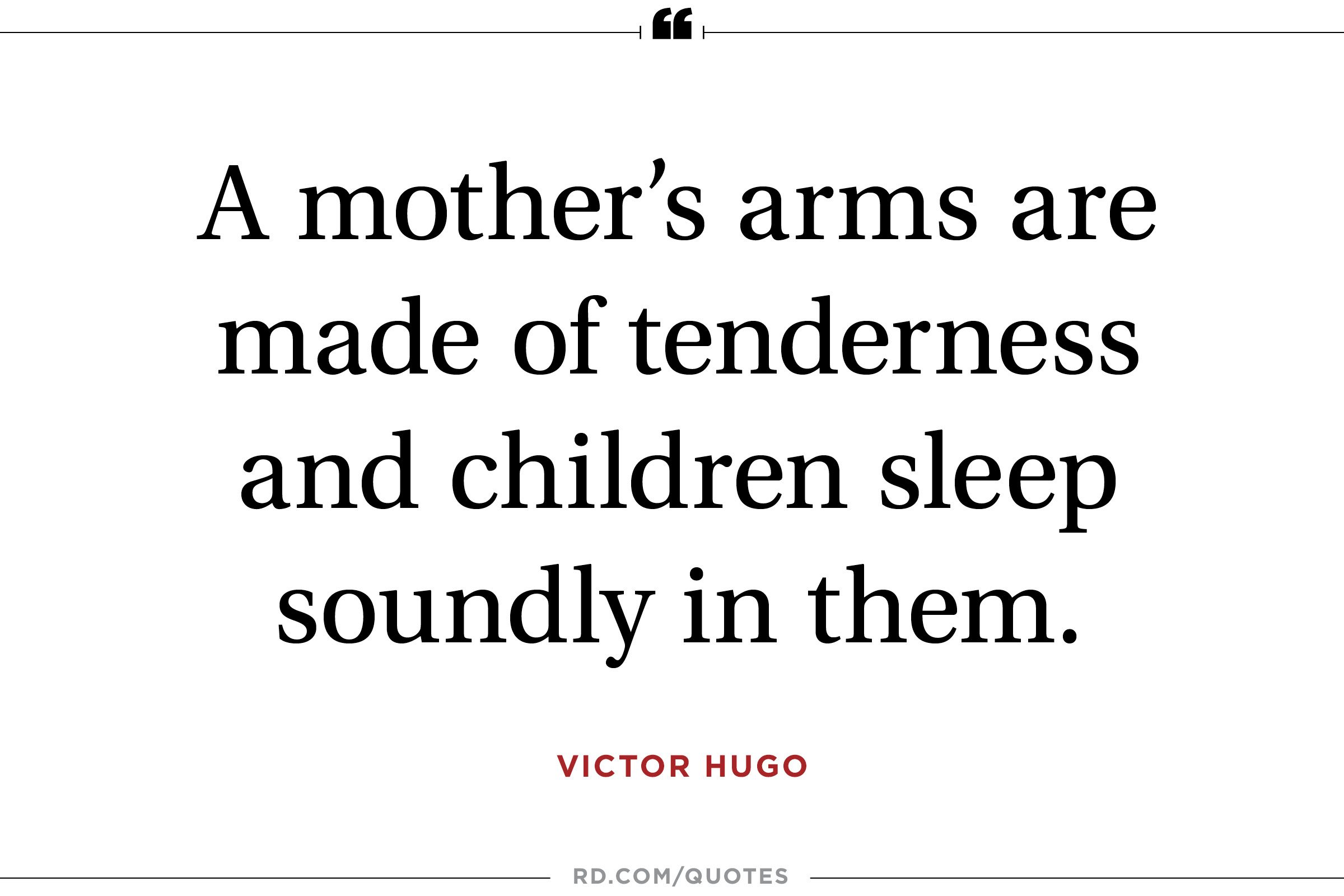 A mother's arms are made of tenderness