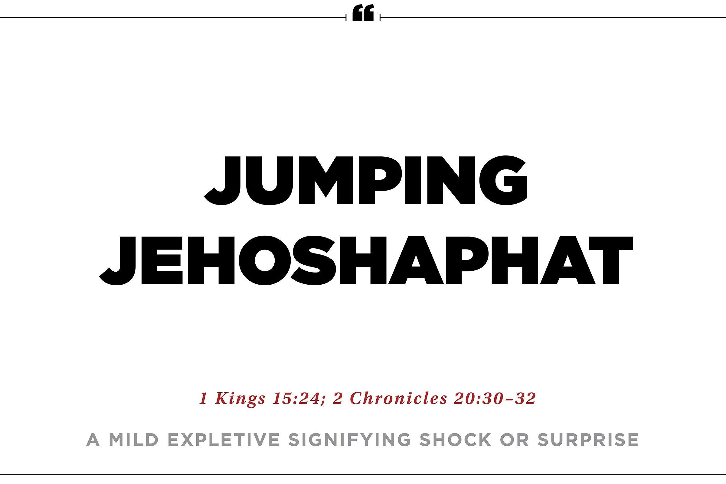 """Jumpin' Jehosaphat!"""