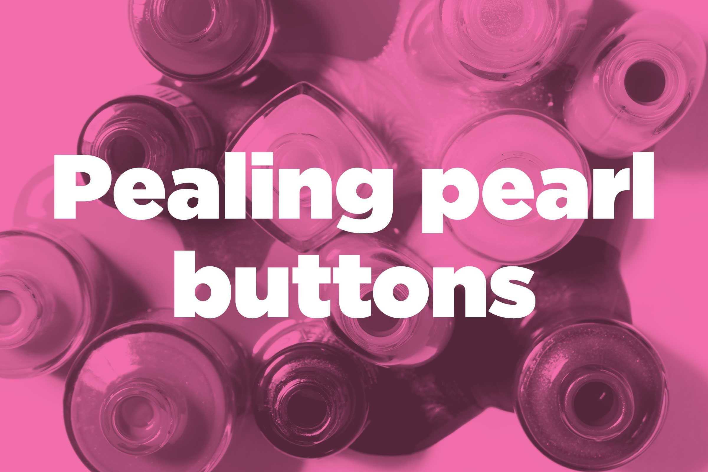Fix peeling pearl buttons