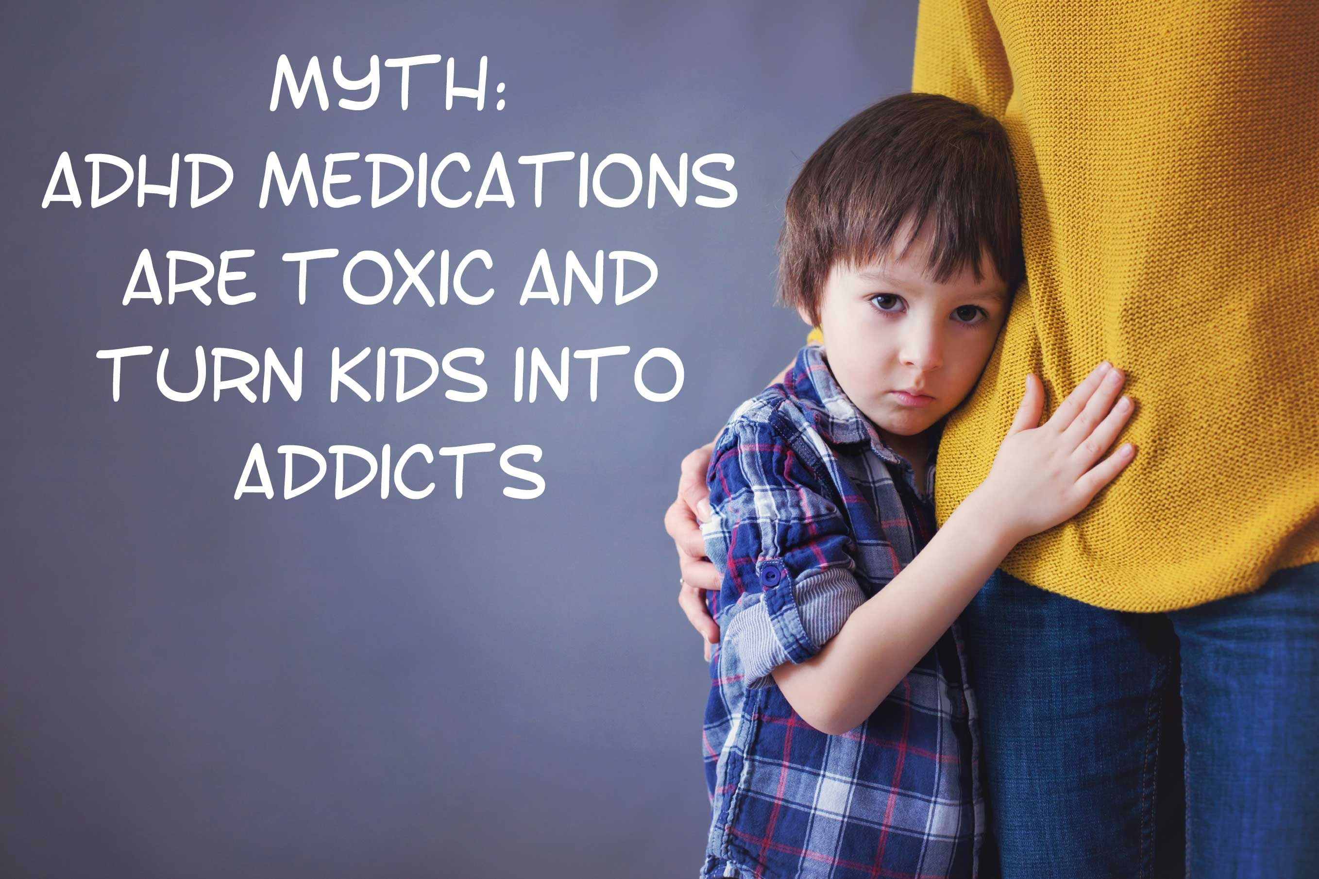 Myth ADHD Medications Are Toxic And Turn Kids Into Addicts