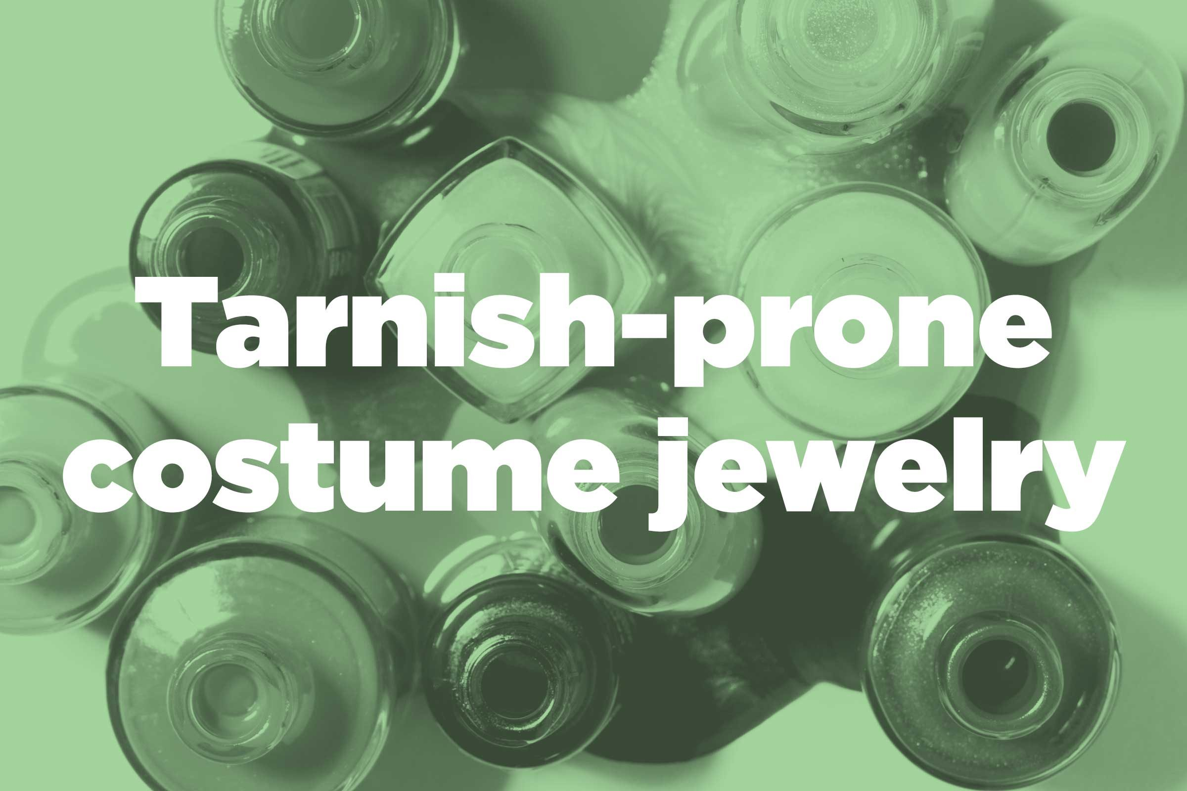 Protect tarnish-prone costume jewelry