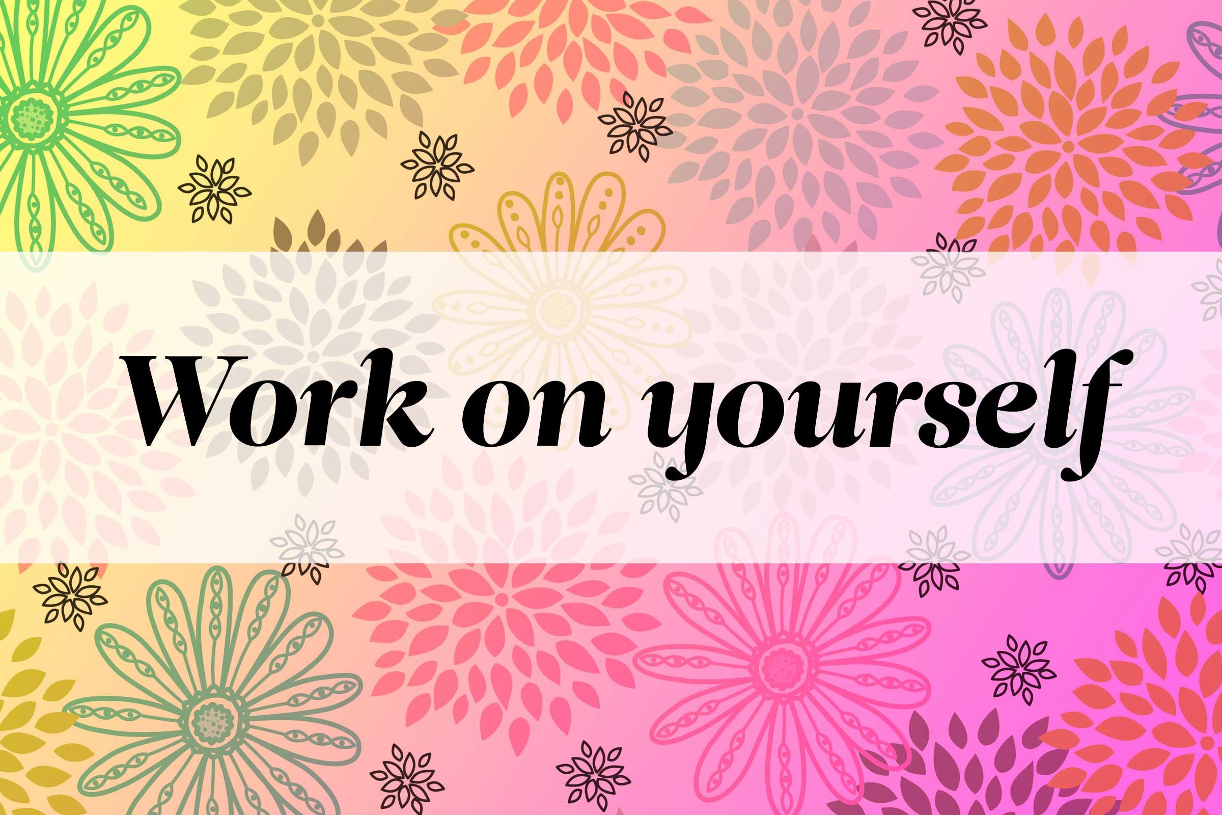 Work to improve yourself