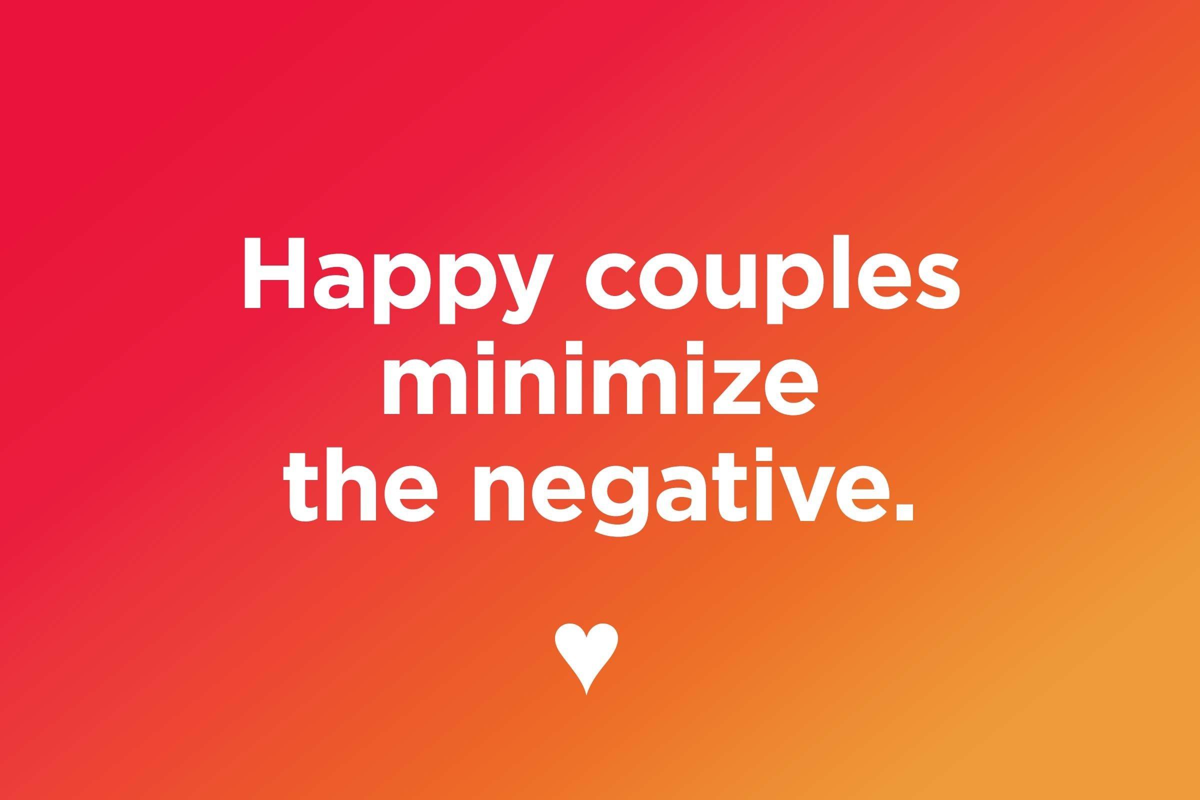 Happy couples minimize the negative.