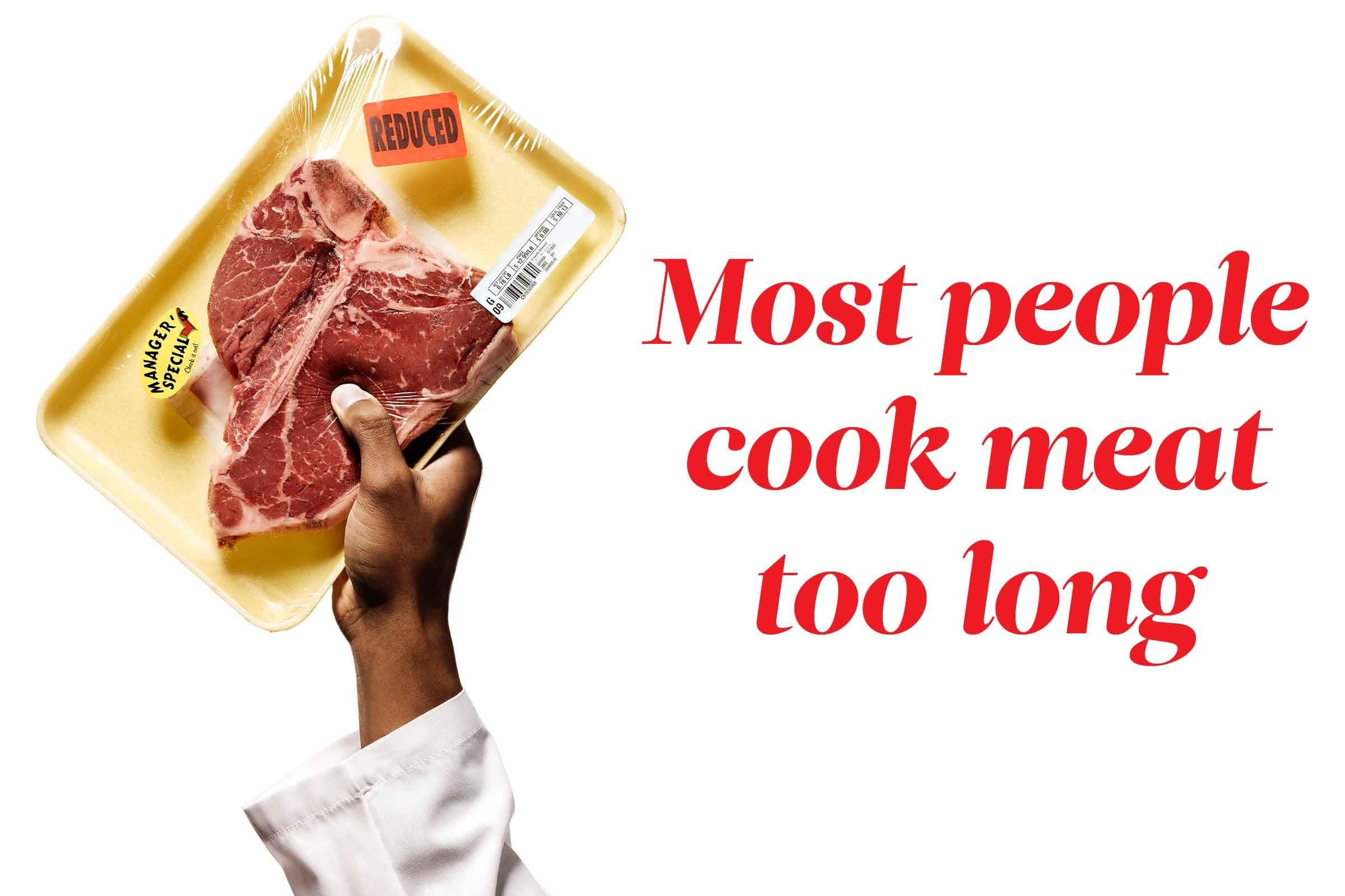 Most people cook their meat too long