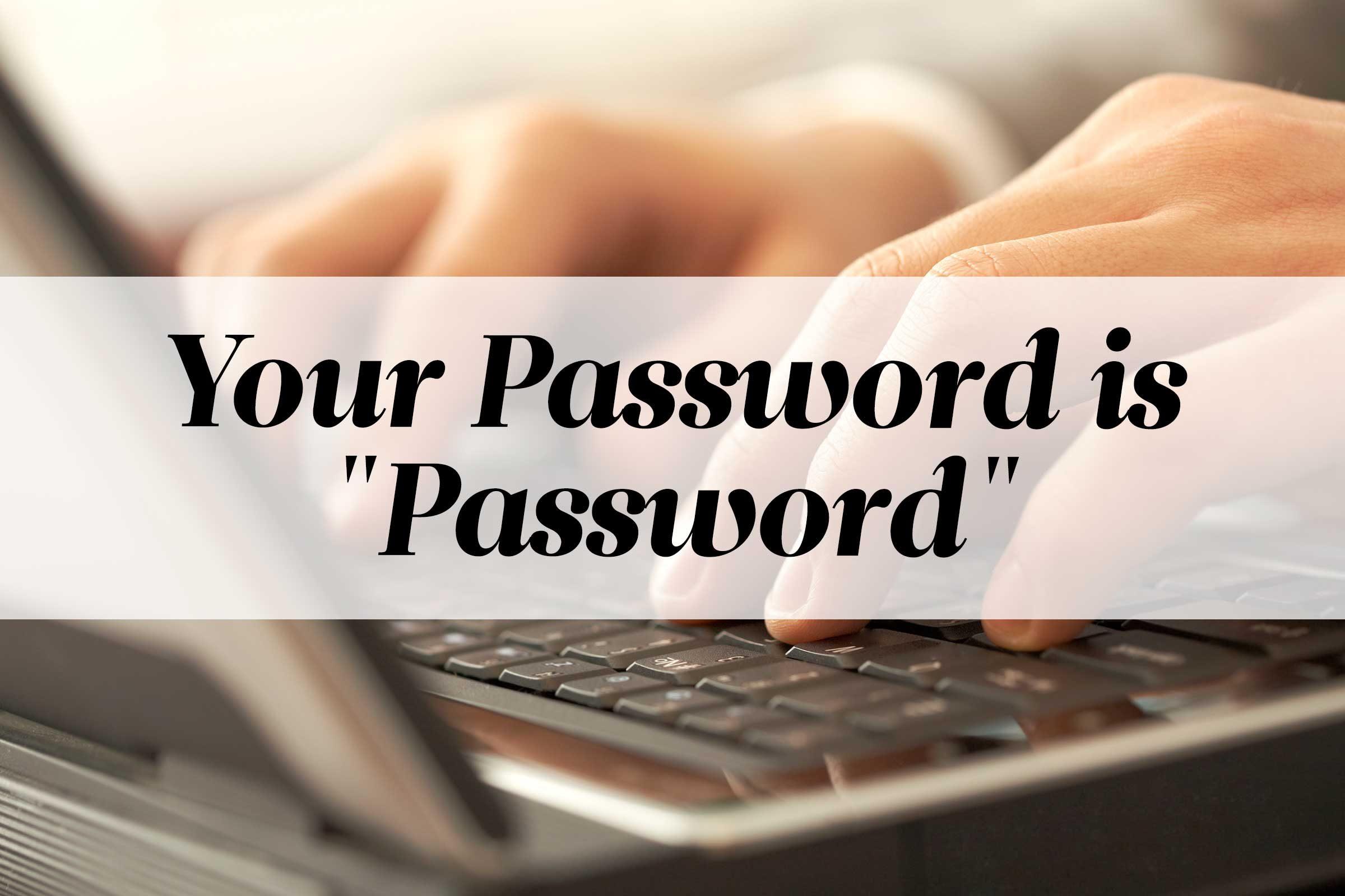 """Your Password is """"Password"""""""