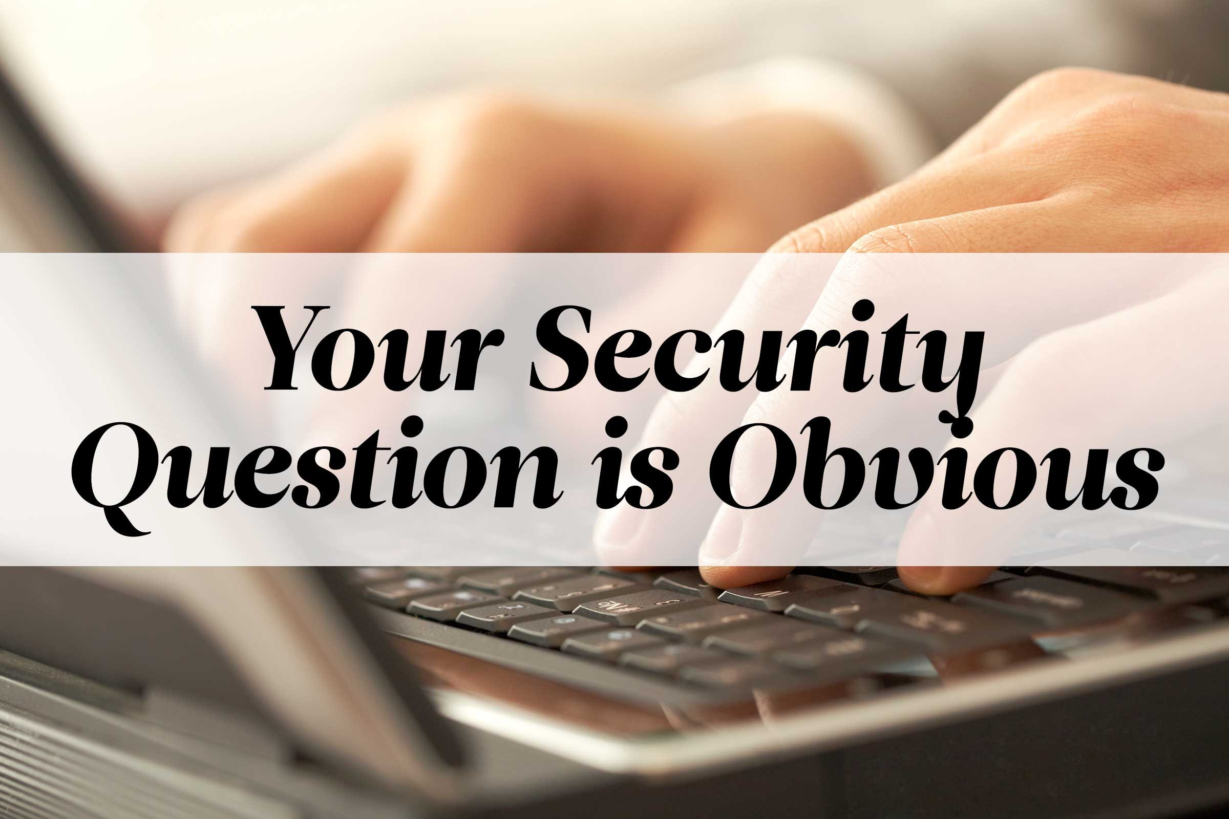 Your Security Question is Obvious
